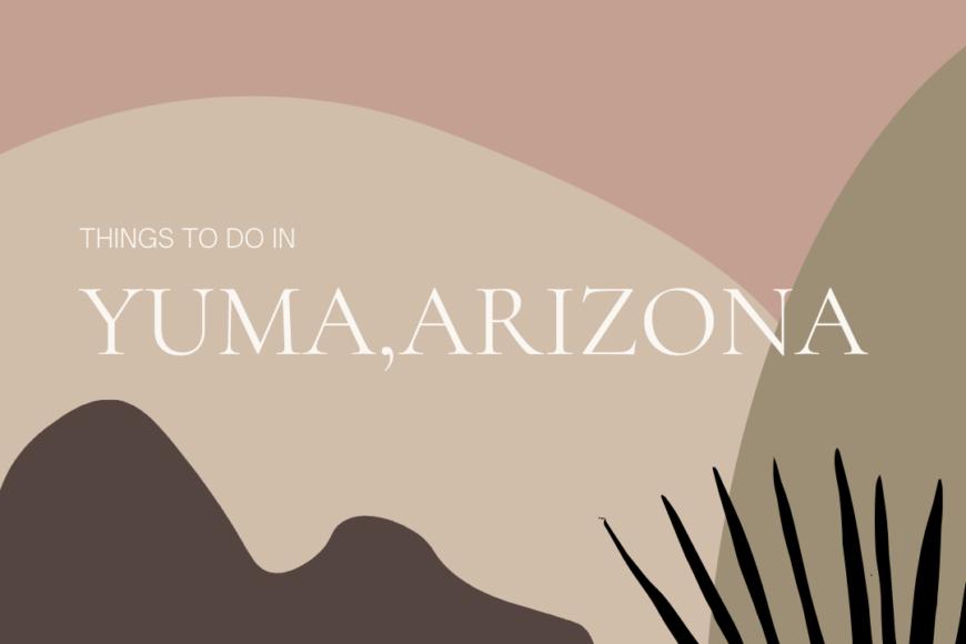 Things to do in Yuma Arizona